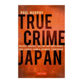 True Crime Japan: Thieves, Rascals, Killers and Dope Heads: True Stories from a Japanese Courtroom - Murphy, Paul [Paperback] 9784805313428