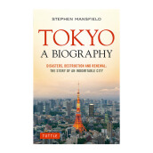 Tokyo: A Biography: Disasters, Destruction and Renewal: The Story of an Indomitable City - Mansfield, Stephen [Paperback] 9784805313299