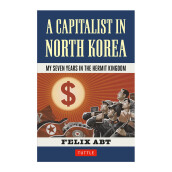 A Capitalist in North Korea: My Seven Years in the Hermit Kingdom - Abt, Felix [Hardcover] 9780804844390