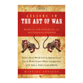 Lessons in the Art of War: Martial Strategies for the Successful Fighter - Sprague, Martina [Hardcover] 9780804840972