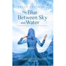 The Blue Between Sky And Water - Susan Abulhawa 9786024020347