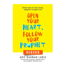 Open Your Heart, Follow Your Prophet : Reborn - Arif Rahman Lubis - 9789790173385