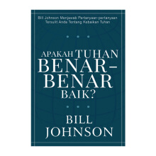Apakah Tuhan Benar-benar Baik? by Bill Johnson - Religion Book 9786024190620