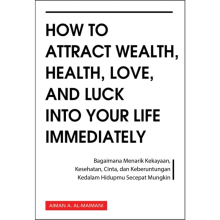 How To Attract Wealth, Health, Love, And Luck Into Your Life Immediately - Aiman A. Al-Maimani