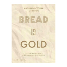 Bread Is Gold - Massimo Bottura 9780714875361