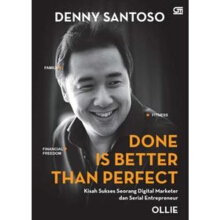 Done is Better Than Perfect: Kisah Sukses Seorang Digital Marketer & Serial Entrepreneur -  Denny Santoso & Ollie - 9786020355429