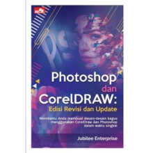 Photoshop dan CorelDraw Edisi Revisi dan Update - Jubilee Enterprise - 9786020476841