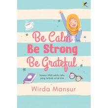BE CALM BE STRONG BE GRATEFUL - Wirda Mansur